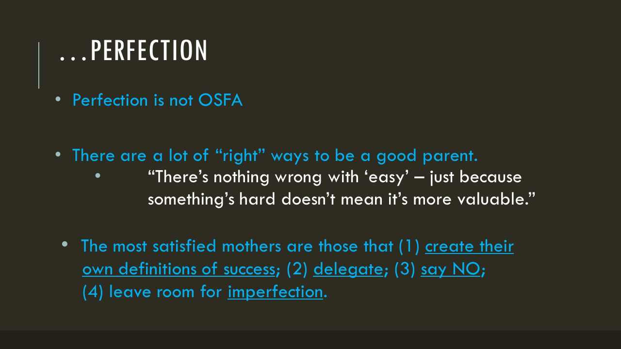 """…PERFECTION Perfection is not OSFA There are a lot of """"right"""" ways to be a good parent. """"There's nothing wrong with 'easy' – just because something's"""