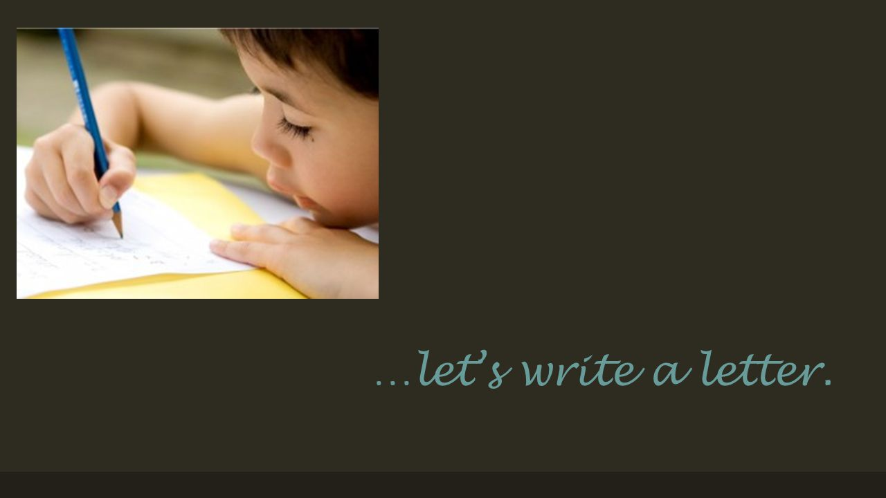 …let's write a letter.