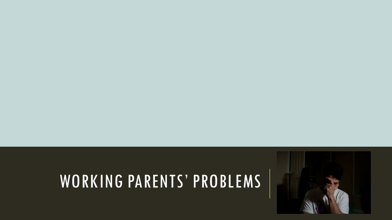 WORKING PARENTS' PROBLEMS