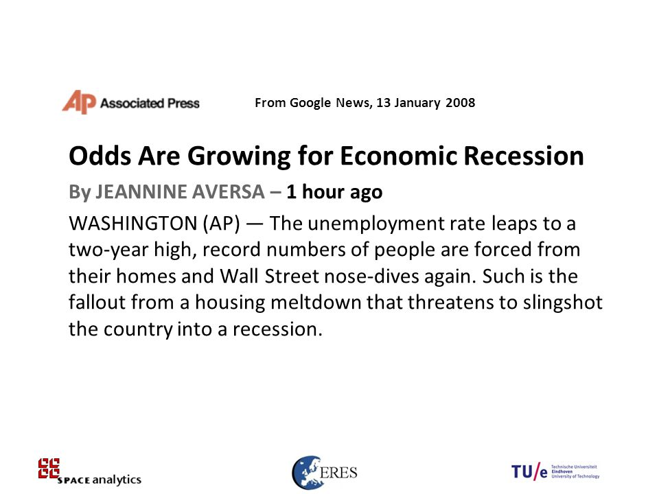 13 Odds Are Growing for Economic Recession By JEANNINE AVERSA – 1 hour ago WASHINGTON (AP) — The unemployment rate leaps to a two-year high, record numbers of people are forced from their homes and Wall Street nose-dives again.