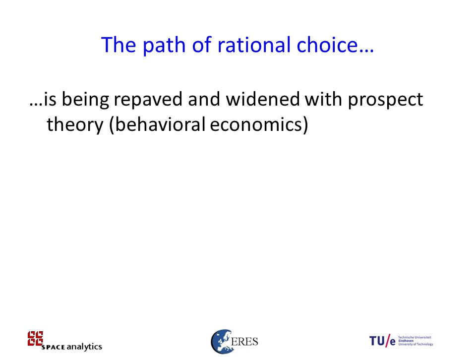 26 The path of rational choice… …is being repaved and widened with prospect theory (behavioral economics)