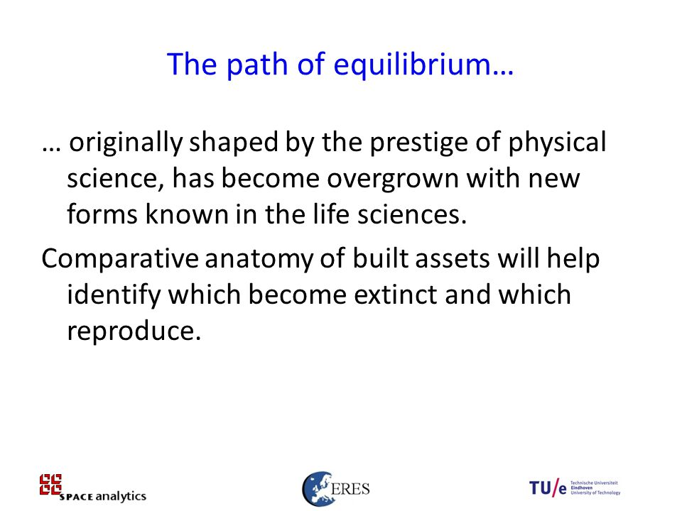 27 The path of equilibrium… … originally shaped by the prestige of physical science, has become overgrown with new forms known in the life sciences.