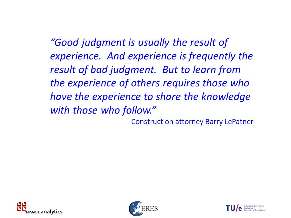 Good judgment is usually the result of experience.