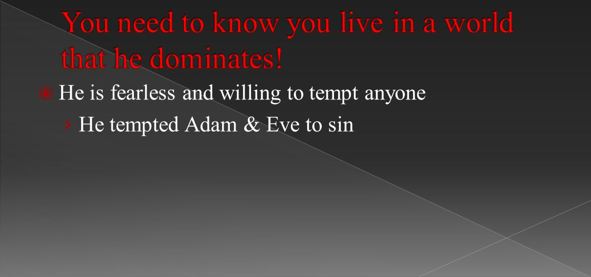  He is fearless and willing to tempt anyone › He tempted Adam & Eve to sin
