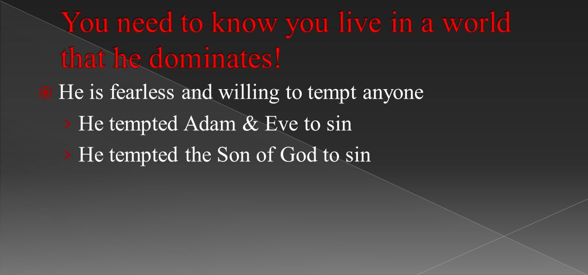  He is fearless and willing to tempt anyone › He tempted Adam & Eve to sin › He tempted the Son of God to sin