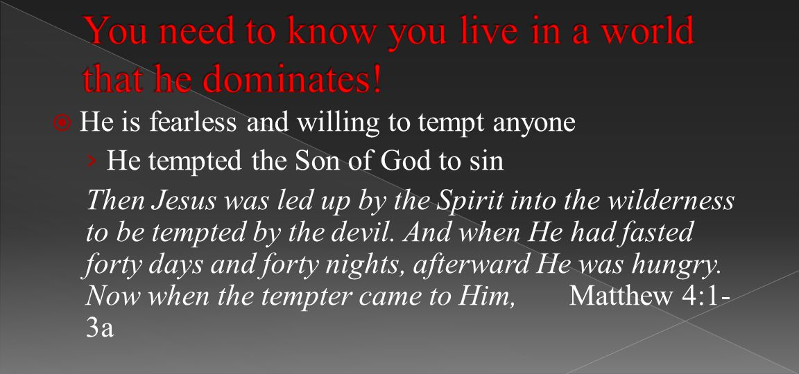  He is fearless and willing to tempt anyone › He tempted the Son of God to sin Then Jesus was led up by the Spirit into the wilderness to be tempted by the devil.