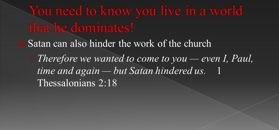  Satan can also hinder the work of the church › Therefore we wanted to come to you — even I, Paul, time and again — but Satan hindered us.