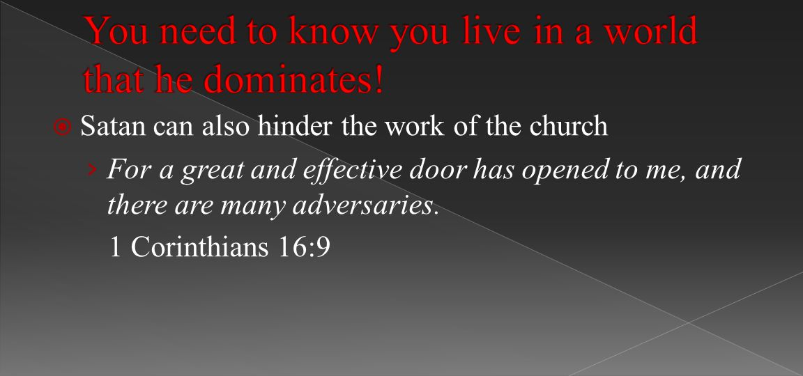  Satan can also hinder the work of the church › For a great and effective door has opened to me, and there are many adversaries.