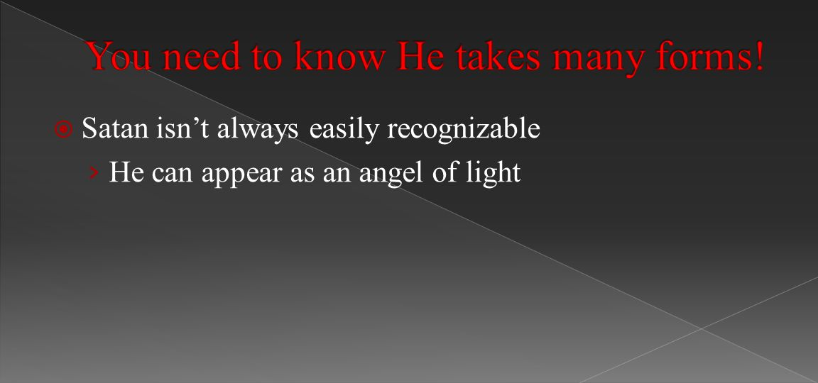  Satan isn't always easily recognizable › He can appear as an angel of light