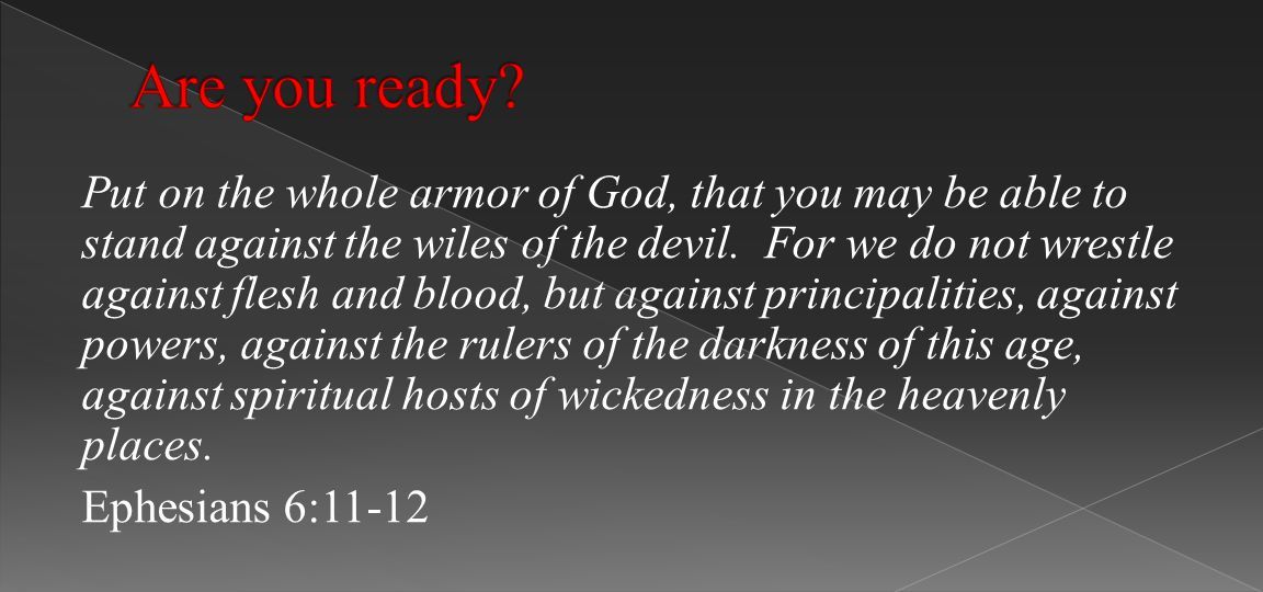 Put on the whole armor of God, that you may be able to stand against the wiles of the devil.