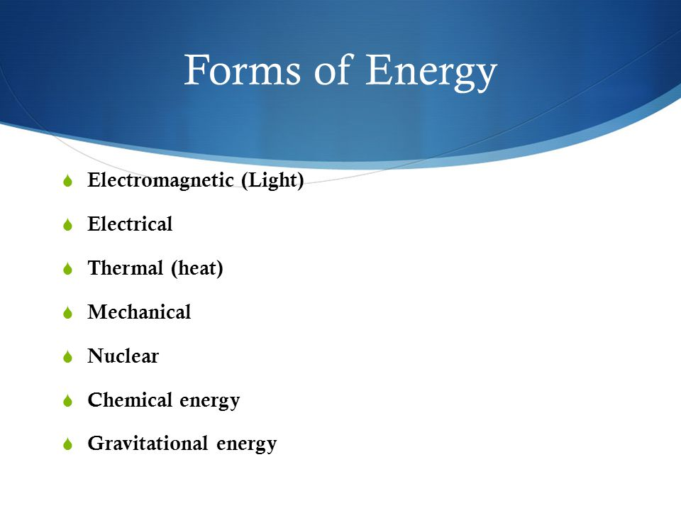 Potential Energy  Potential = Stored energy  Gravitational energy – energy an object has because of its position; anything up high  Chemical energy – energy stored in a substance  Fuel  Batteries  Food  Nuclear energy – energy stored in the nucleus of an atom  Sun