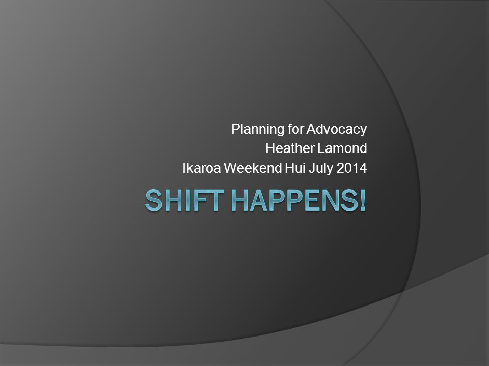 Planning for Advocacy Heather Lamond Ikaroa Weekend Hui July 2014