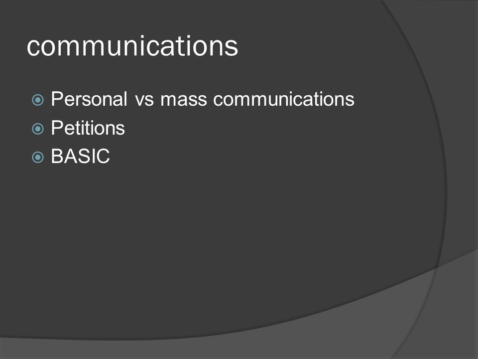 communications  Personal vs mass communications  Petitions  BASIC