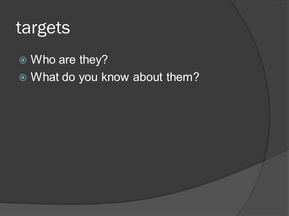 targets  Who are they  What do you know about them