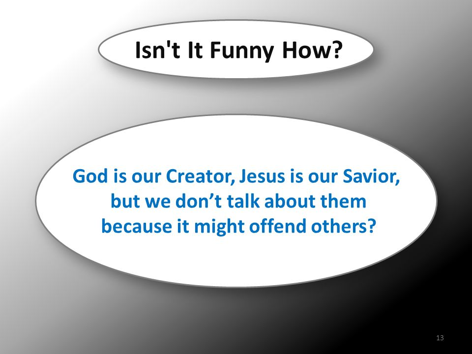 God is our Creator, Jesus is our Savior, but we don't talk about them because it might offend others? God is our Creator, Jesus is our Savior, but we