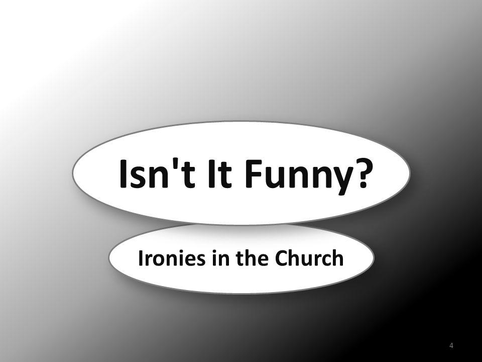 Ironies in the Church Isn't It Funny? 4