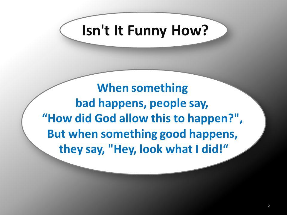"""When something bad happens, people say, """"How did God allow this to happen?"""
