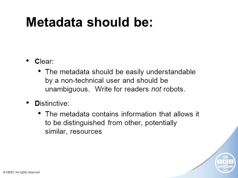 © NERC All rights reserved Metadata should be: Clear: The metadata should be easily understandable by a non-technical user and should be unambiguous.