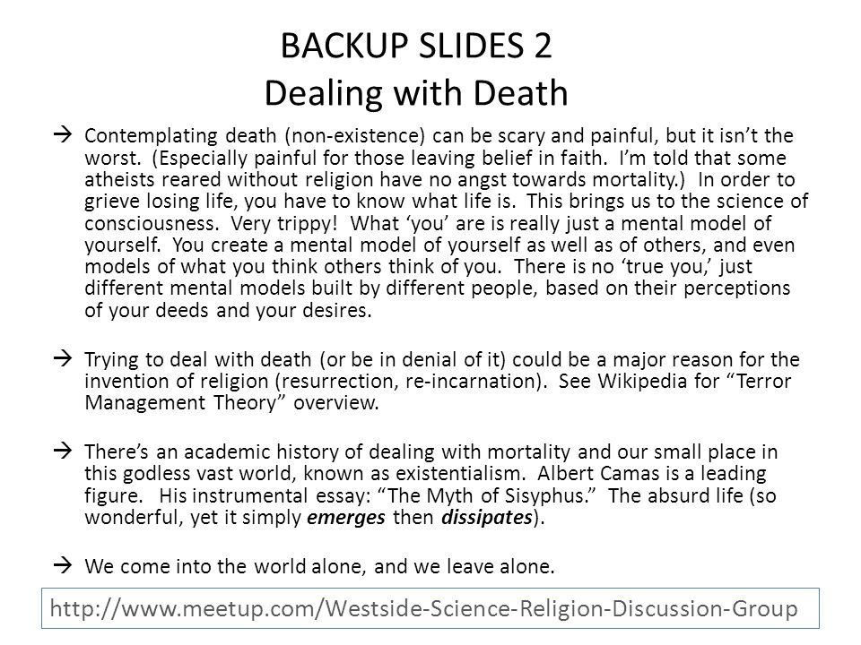 BACKUP SLIDES 2 Dealing with Death  Contemplating death (non-existence) can be scary and painful, but it isn't the worst.