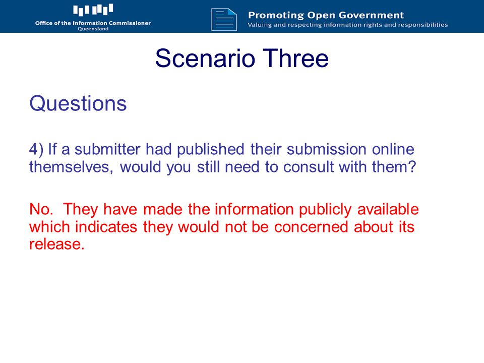 Scenario Three Questions 4) If a submitter had published their submission online themselves, would you still need to consult with them.