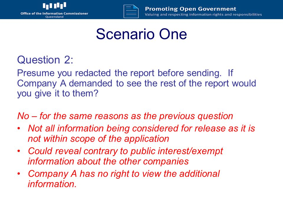 Scenario One STRATEGIES FOR MANAGING THESE REQUESTS Explain to the third party at the outset why information has been removed If they insist on seeing the documents discuss with them why this is not possible Ensure the third party understands that you are still seeking their views on the information provided and reiterate the timeframes in which you require a response – remember you need to take steps that are reasonably practicable to obtain their views…