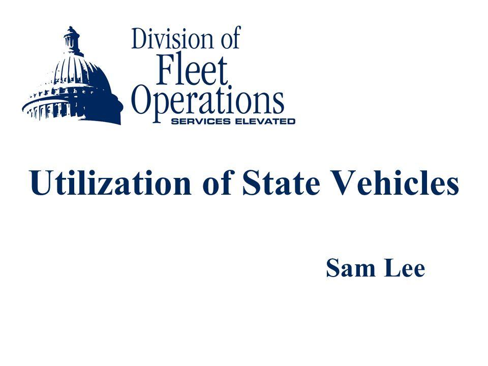 Utilization of State Vehicles Sam Lee