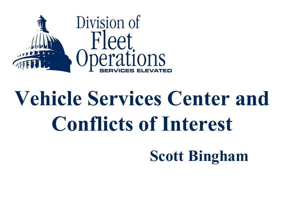 Vehicle Services Center and Conflicts of Interest Scott Bingham