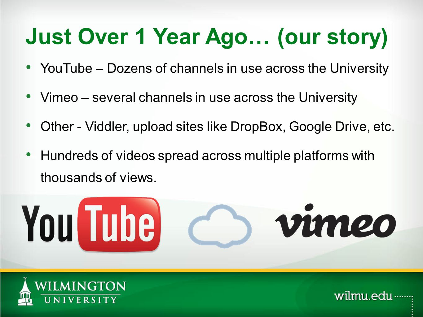YouTube – Dozens of channels in use across the University Vimeo – several channels in use across the University Other - Viddler, upload sites like DropBox, Google Drive, etc.