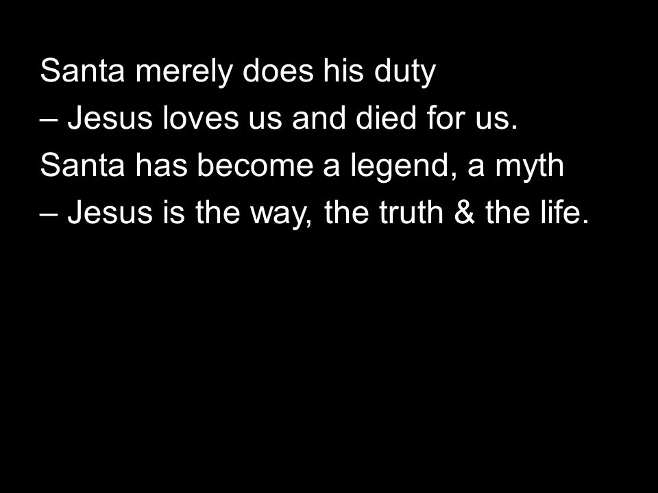Santa merely does his duty – Jesus loves us and died for us.