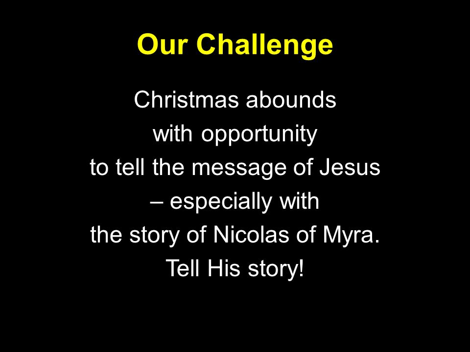 Our Challenge Christmas abounds with opportunity to tell the message of Jesus – especially with the story of Nicolas of Myra.