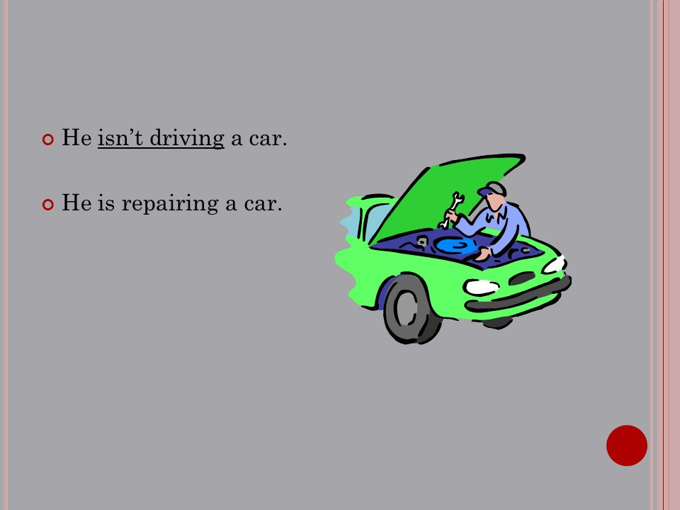 He isn't driving a car. He is repairing a car.