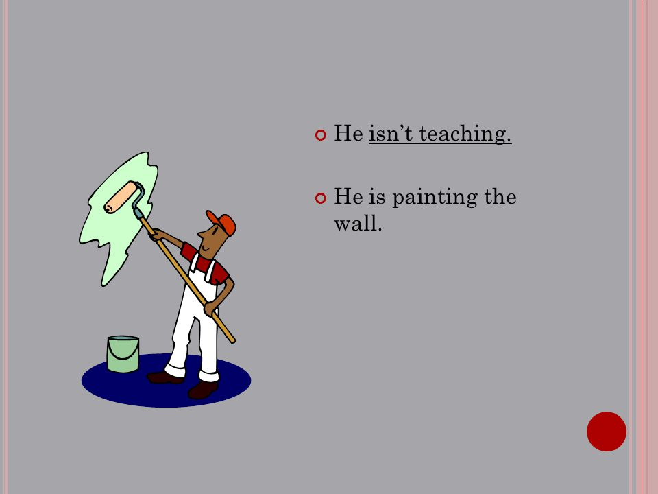 He isn't teaching. He is painting the wall.