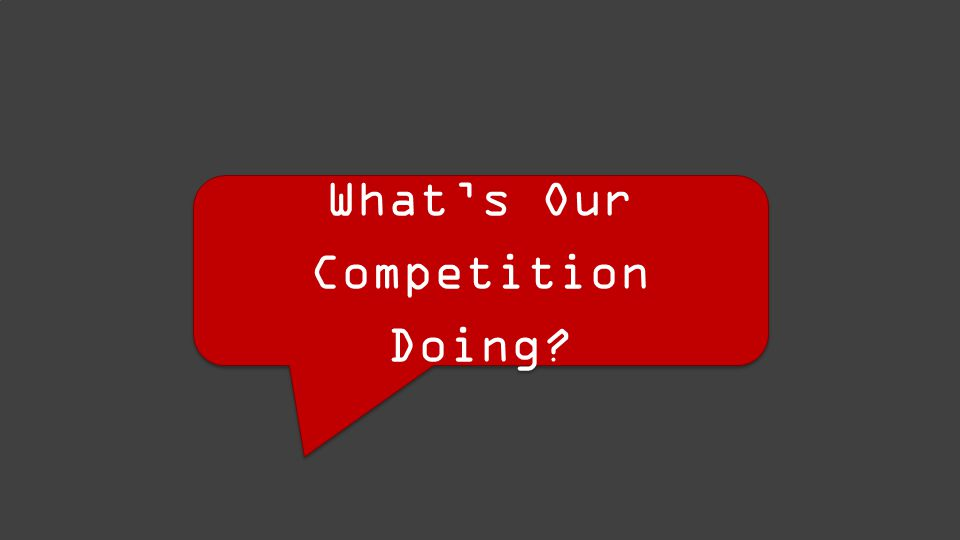 What's Our Competition Doing?