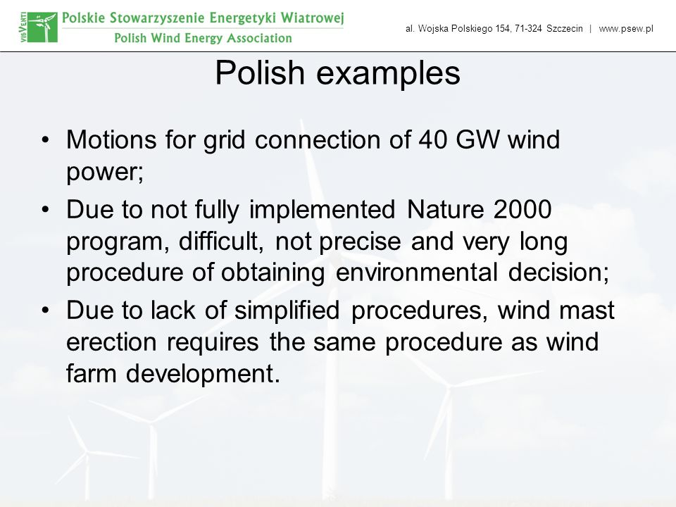 al. Wojska Polskiego 154, 71-324 Szczecin   www.psew.pl Polish examples Motions for grid connection of 40 GW wind power; Due to not fully implemented