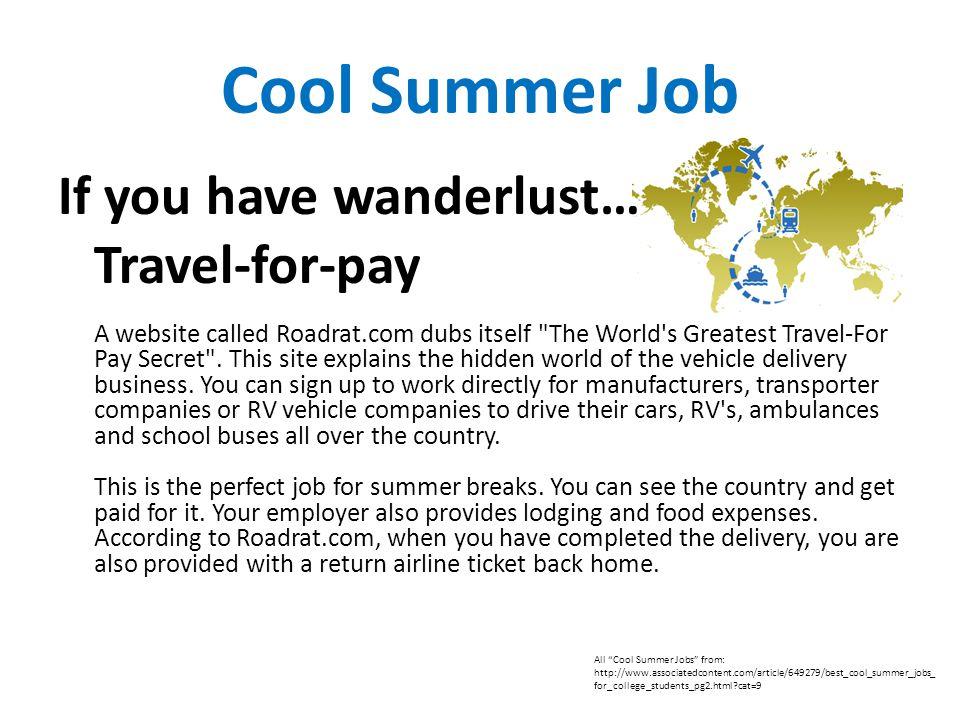 Cool Summer Job If you have wanderlust… Travel-for-pay A website called Roadrat.com dubs itself The World s Greatest Travel-For Pay Secret .