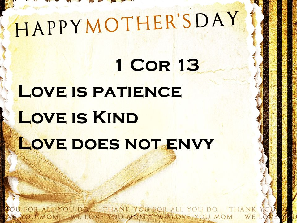 1 Cor 13 Love is patience Love is Kind Love does not envy