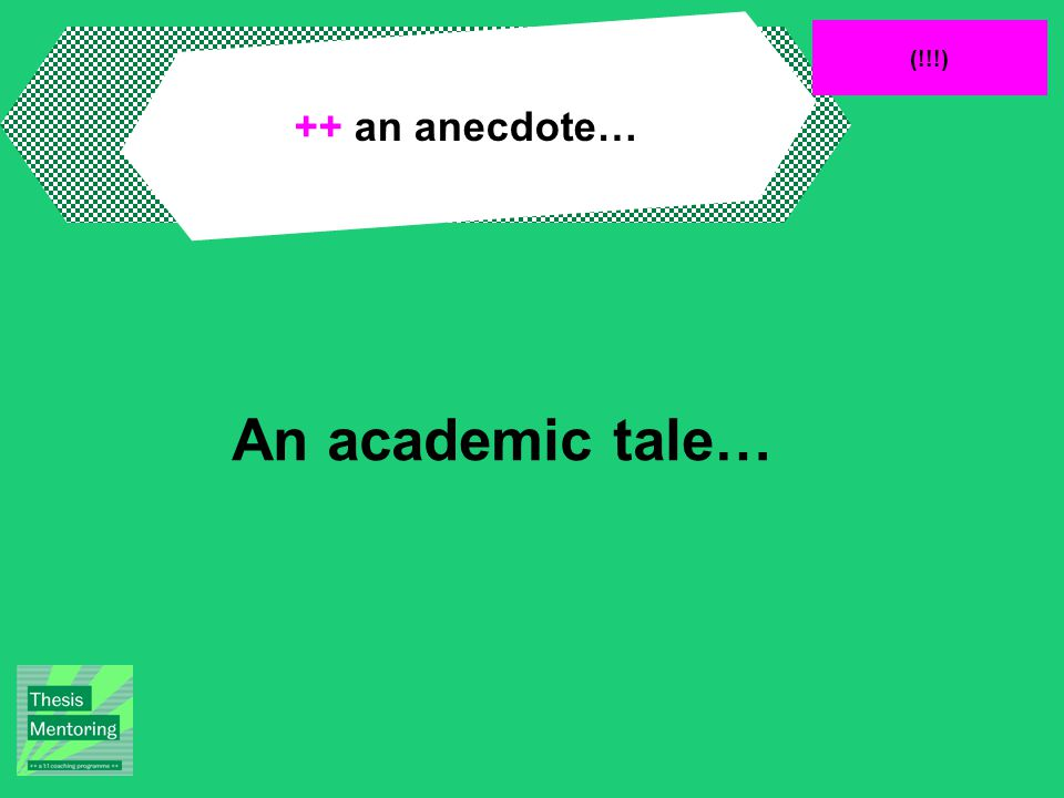 (!!!) ++ an anecdote… An academic tale…