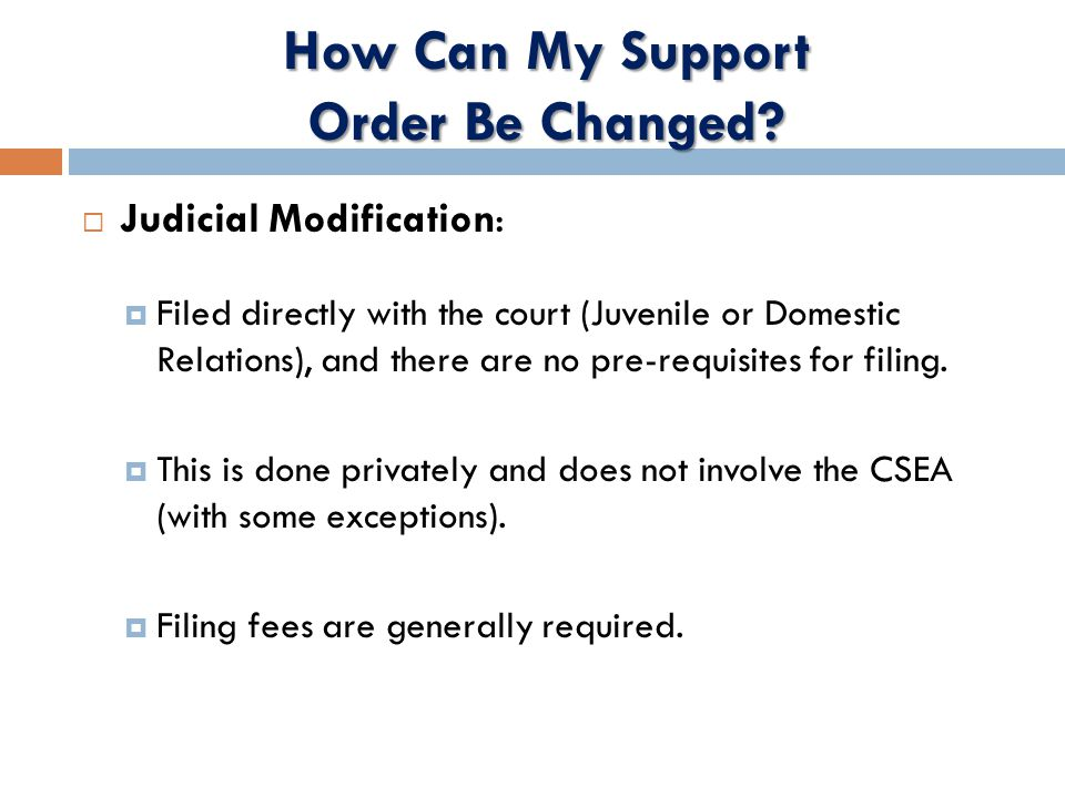  Judicial Modification:  Filed directly with the court (Juvenile or Domestic Relations), and there are no pre-requisites for filing.