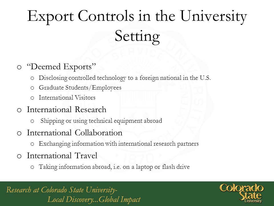 """Export Controls in the University Setting o """"Deemed Exports"""" o Disclosing controlled technology to a foreign national in the U.S. o Graduate Students/"""
