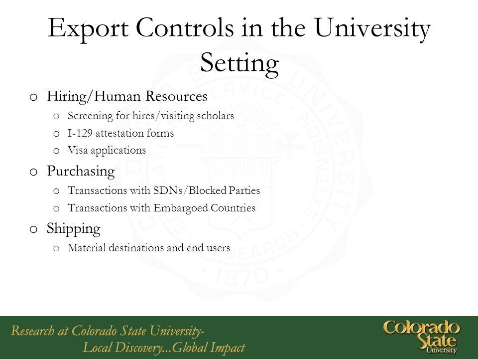 Export Controls in the University Setting o Hiring/Human Resources o Screening for hires/visiting scholars o I-129 attestation forms o Visa applicatio
