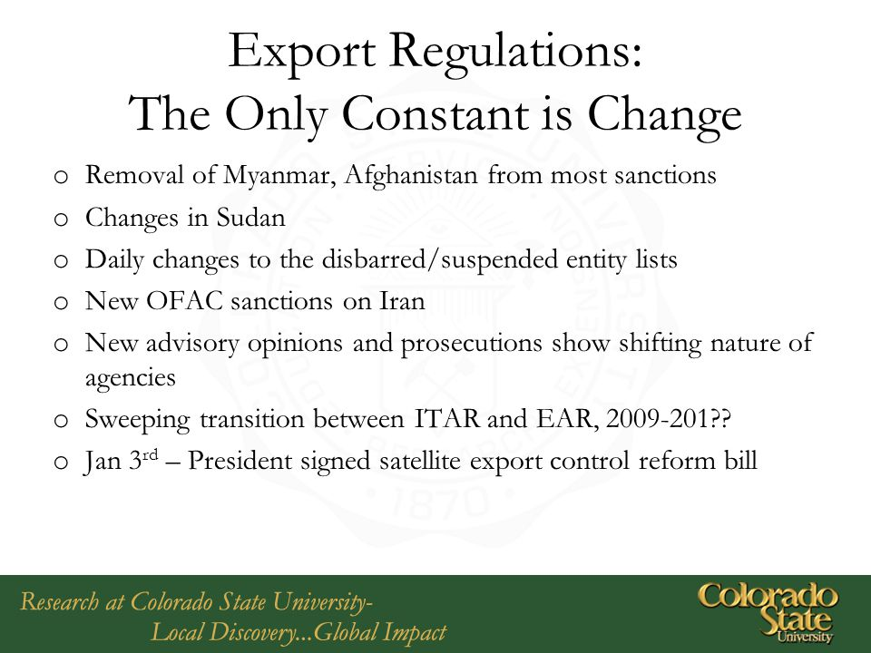 Export Regulations: The Only Constant is Change o Removal of Myanmar, Afghanistan from most sanctions o Changes in Sudan o Daily changes to the disbar