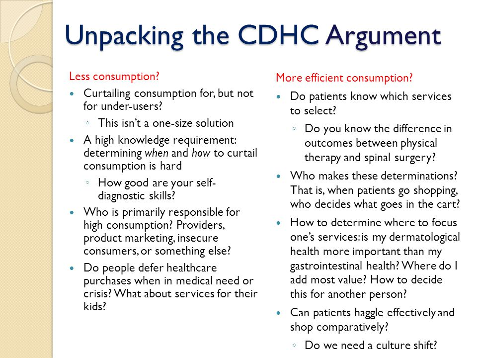 Unpacking the CDHC Argument Less consumption. Curtailing consumption for, but not for under-users.
