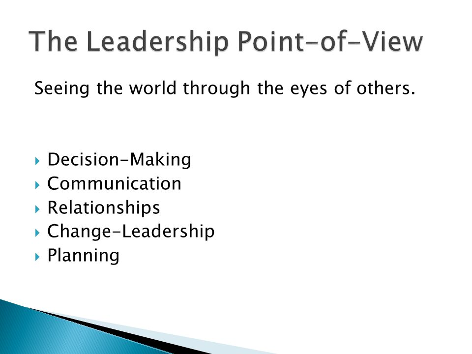 Seeing the world through the eyes of others.  Decision-Making  Communication  Relationships  Change-Leadership  Planning