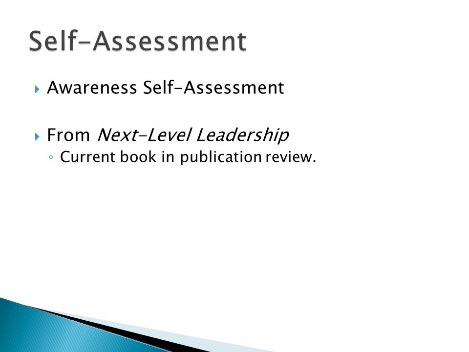  Awareness Self-Assessment  From Next-Level Leadership ◦ Current book in publication review.