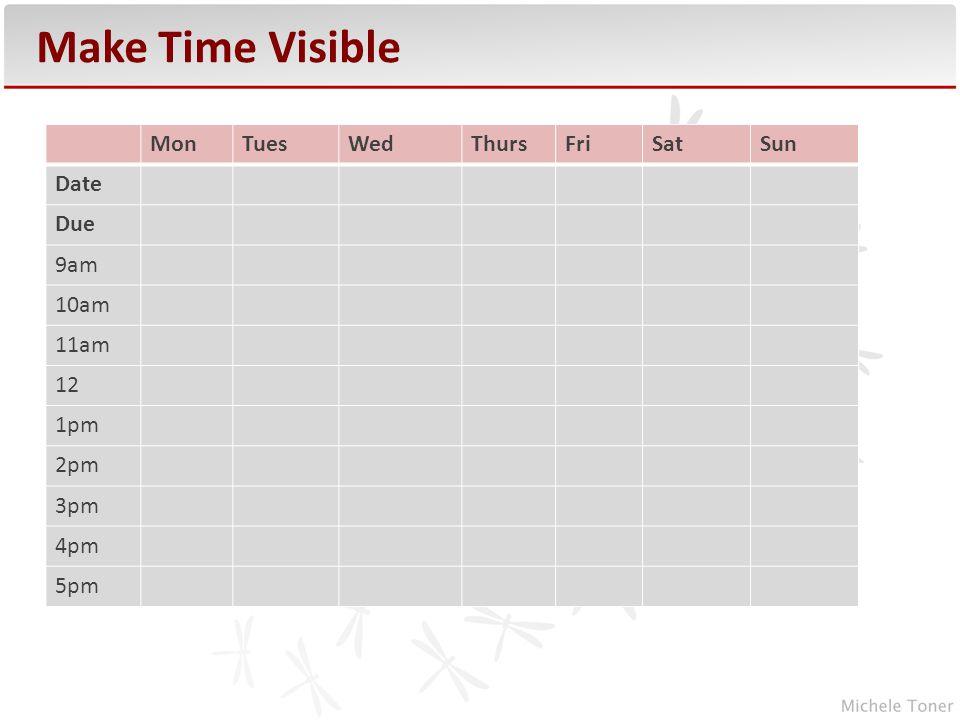 MonTuesWedThursFriSatSun Date Due 9am 10am 11am 12 1pm 2pm 3pm 4pm 5pm Make Time Visible