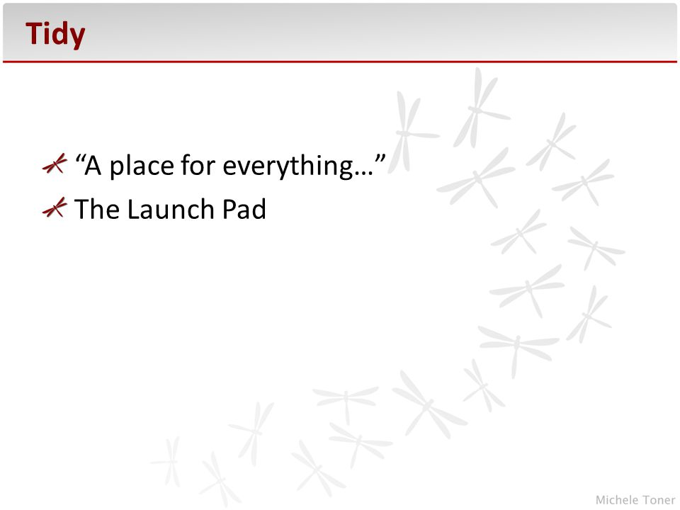 """Tidy """"A place for everything…"""" The Launch Pad"""