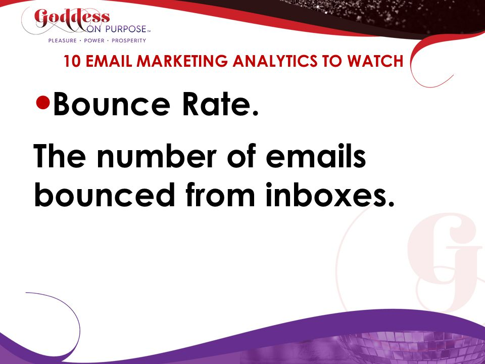 10 EMAIL MARKETING ANALYTICS TO WATCH Bounce Rate. The number of emails bounced from inboxes.
