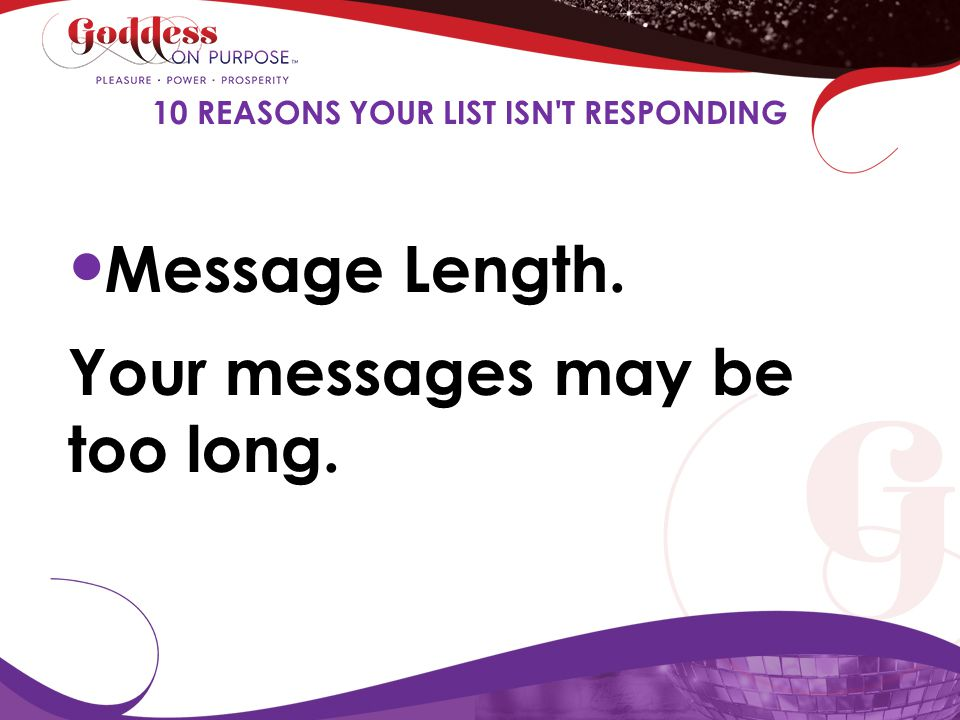 Message Length. Your messages may be too long. 10 REASONS YOUR LIST ISN'T RESPONDING