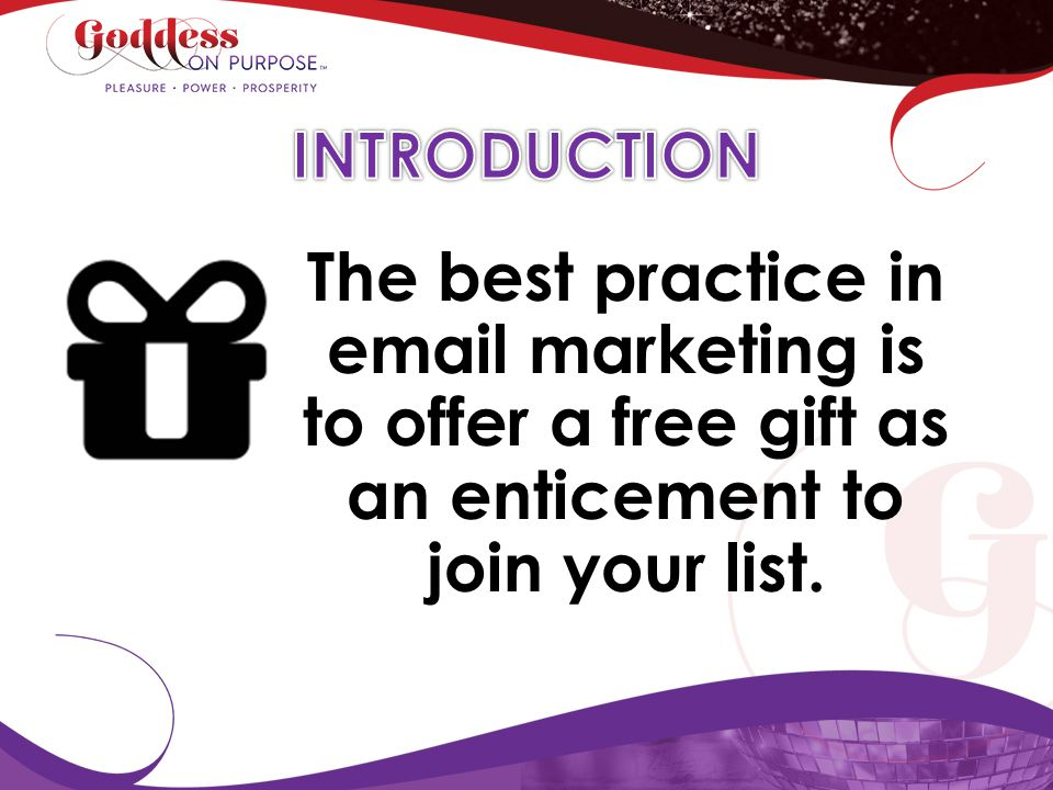 The best practice in email marketing is to offer a free gift as an enticement to join your list.