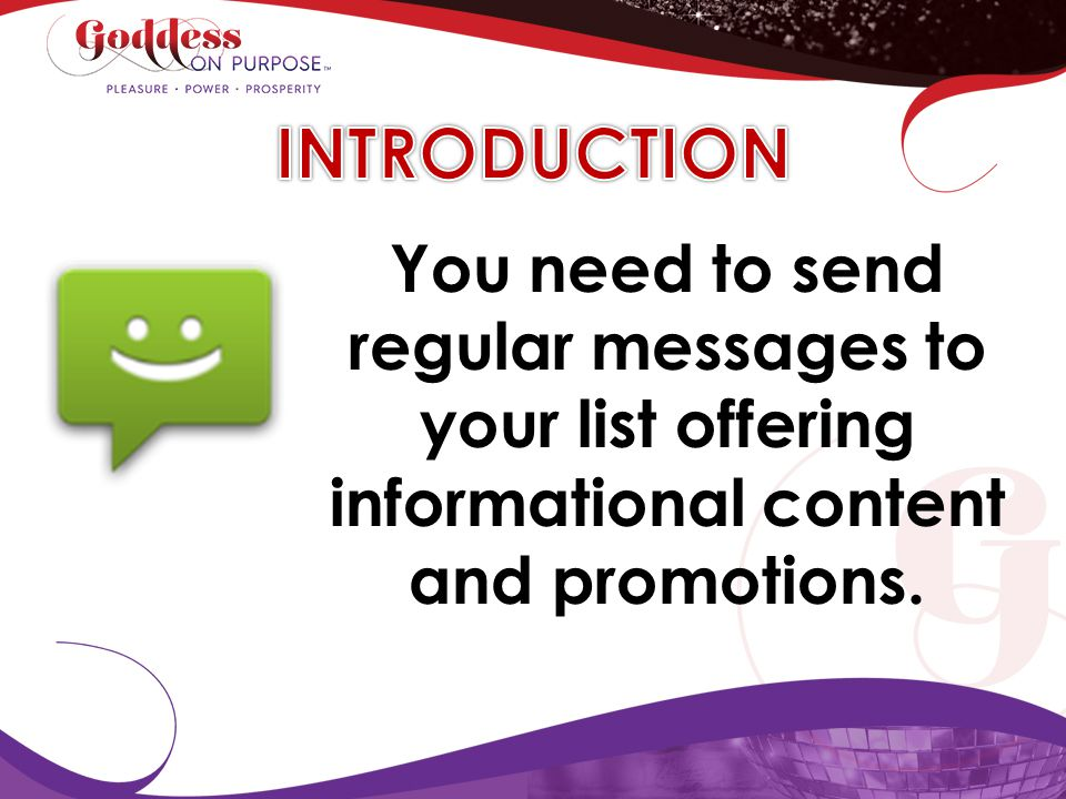 You need to send regular messages to your list offering informational content and promotions.